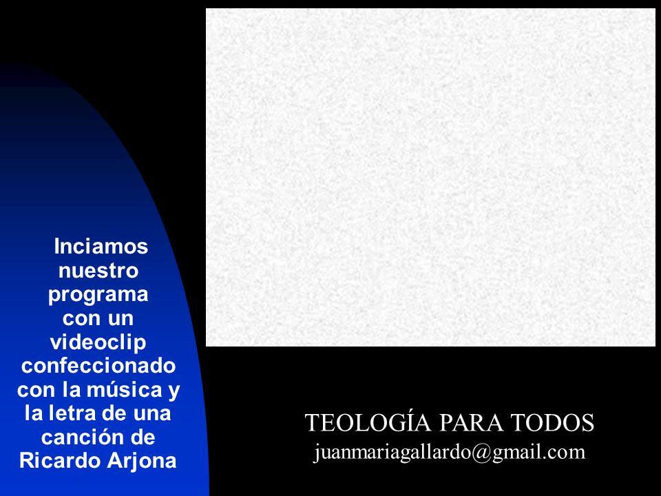 Inciamos nuestro programa con un videoclip confeccionado con la música y la letra de una canción de Ricardo Arjona TEOLOGÍA PARA TODOS juanmariagallar