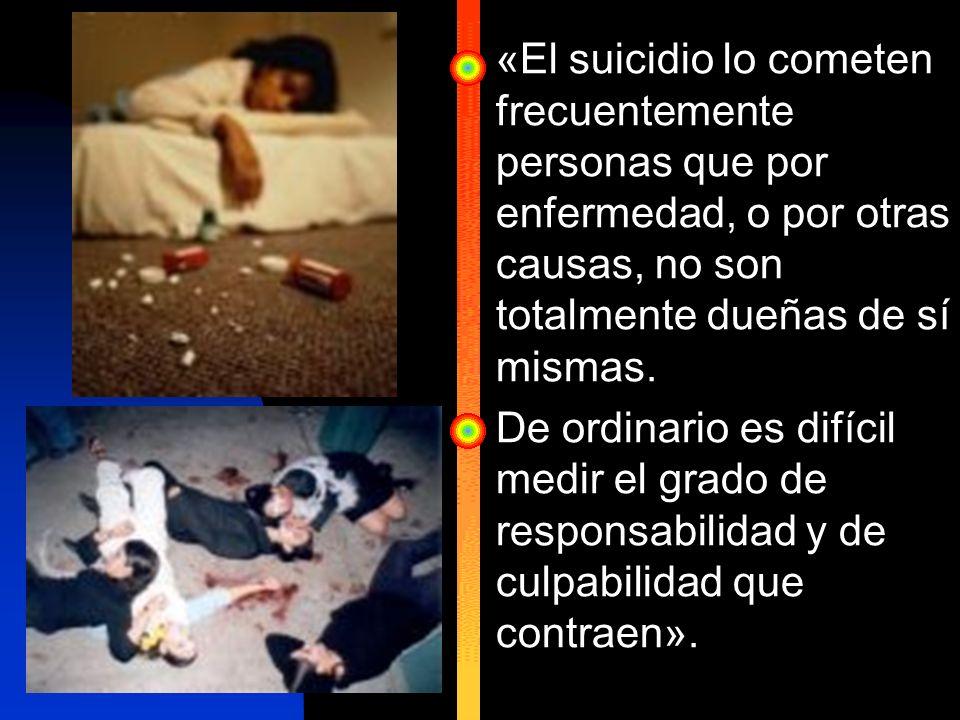«El suicidio lo cometen frecuentemente personas que por enfermedad, o por otras causas, no son totalmente dueñas de sí mismas. De ordinario es difícil