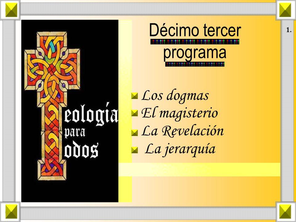 Los dogmas: Son una verdad revelada por Dios y propuesta como tal por el Magisterio de la Iglesia a los fieles con obligación de creer en ella.