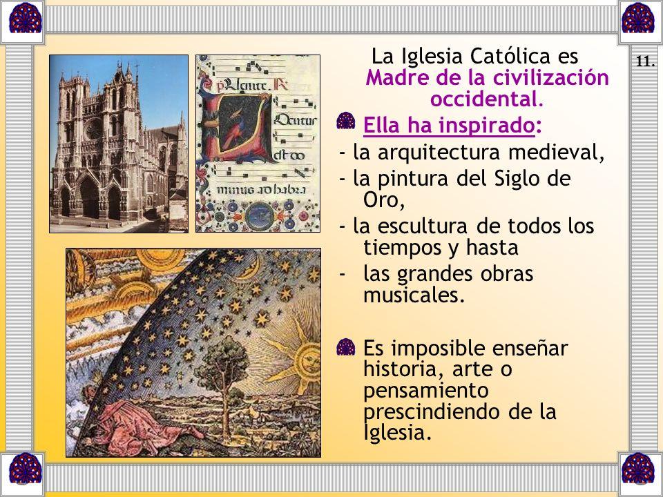 La Iglesia Católica es Madre de la civilización occidental. Ella ha inspirado: - la arquitectura medieval, - la pintura del Siglo de Oro, - la escultu