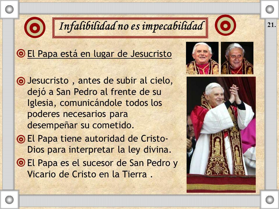 Infalibilidad no es impecabilidad El Papa está en lugar de Jesucristo Jesucristo, antes de subir al cielo, dejó a San Pedro al frente de su Iglesia, c