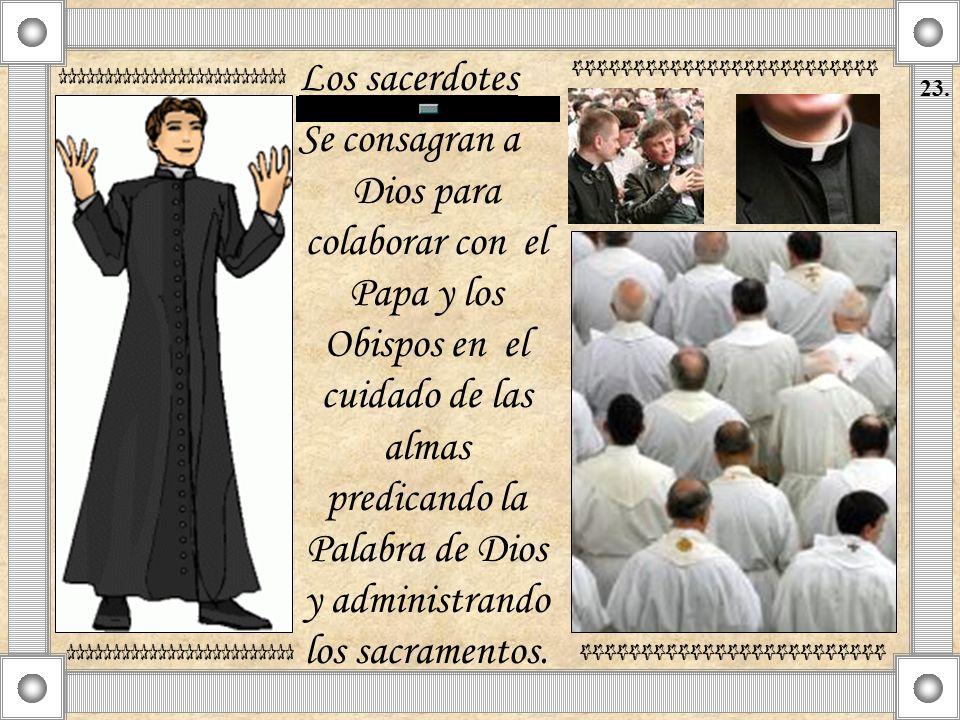 Los sacerdotes Se consagran a Dios para colaborar con el Papa y los Obispos en el cuidado de las almas predicando la Palabra de Dios y administrando l