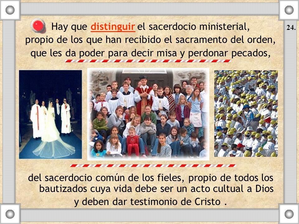 Hay que distinguir el sacerdocio ministerial, propio de los que han recibido el sacramento del orden, que les da poder para decir misa y perdonar peca