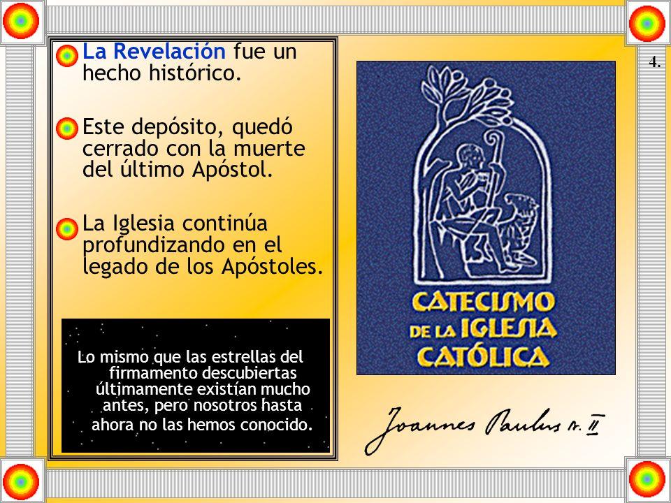 La Revelación fue un hecho histórico. Este depósito, quedó cerrado con la muerte del último Apóstol. La Iglesia continúa profundizando en el legado de