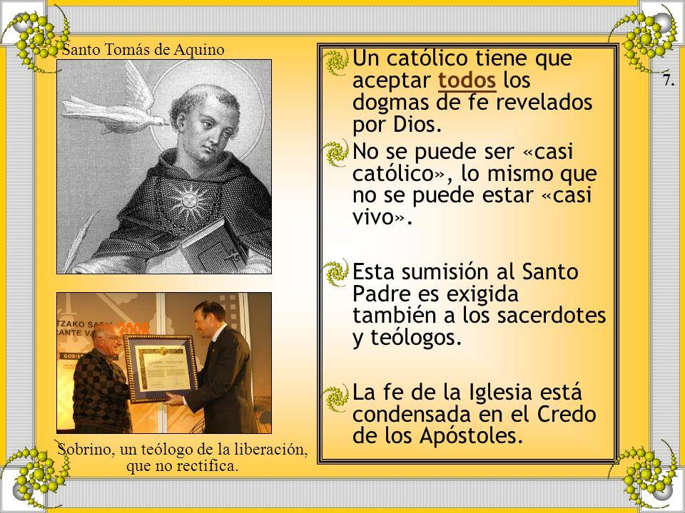 Un católico tiene que aceptar todos los dogmas de fe revelados por Dios. No se puede ser «casi católico», lo mismo que no se puede estar «casi vivo».