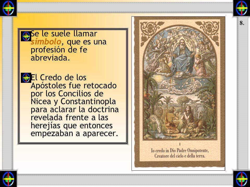 Se le suele llamar símbolo, que es una profesión de fe abreviada. El Credo de los Apóstoles fue retocado por los Concilios de Nicea y Constantinopla p