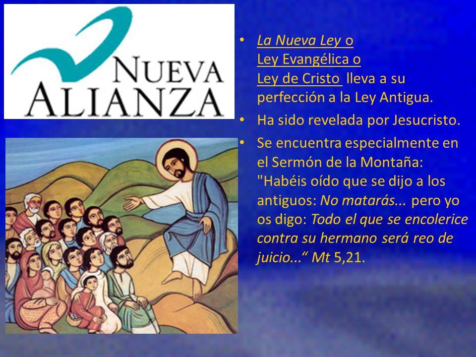 La Nueva Ley o Ley Evangélica o Ley de Cristo lleva a su perfección a la Ley Antigua. Ha sido revelada por Jesucristo. Se encuentra especialmente en e