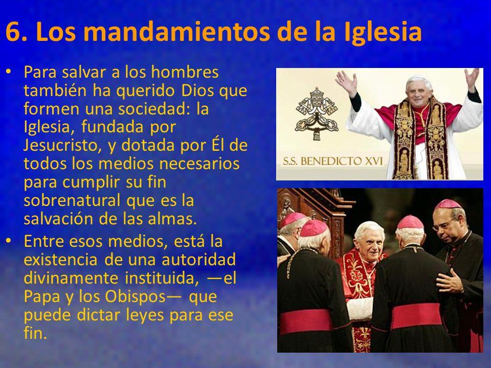 6. Los mandamientos de la Iglesia Para salvar a los hombres también ha querido Dios que formen una sociedad: la Iglesia, fundada por Jesucristo, y dot