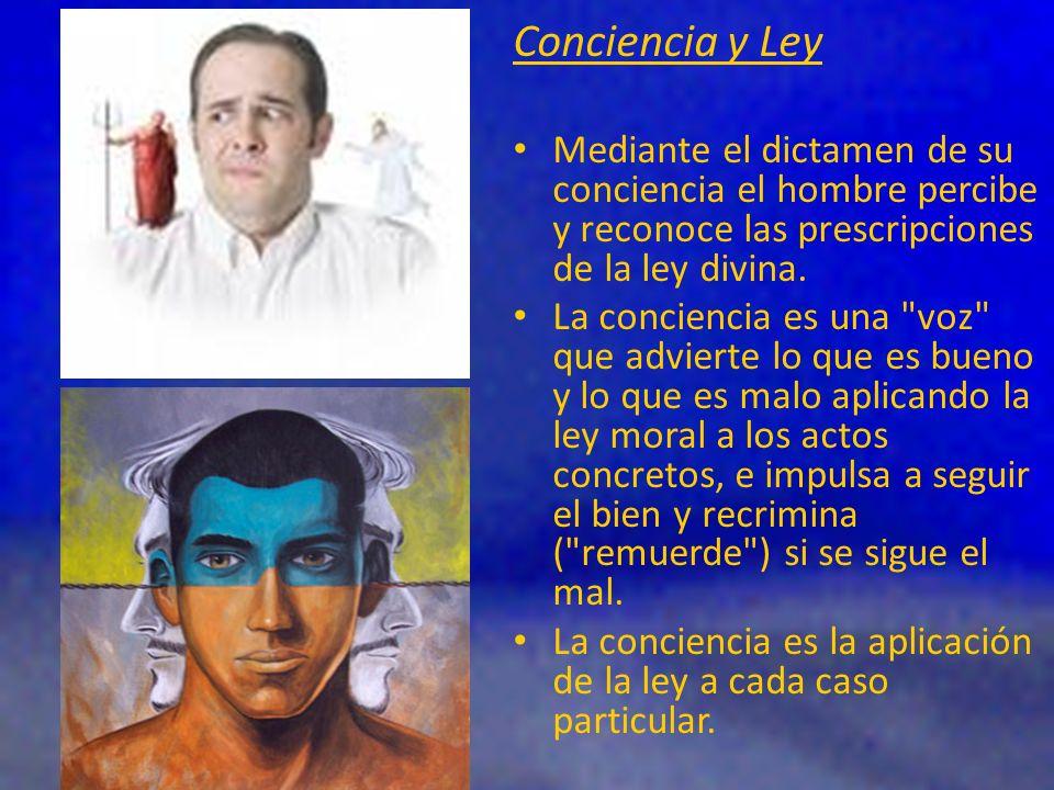 Conciencia y Ley Mediante el dictamen de su conciencia el hombre percibe y reconoce las prescripciones de la ley divina. La conciencia es una
