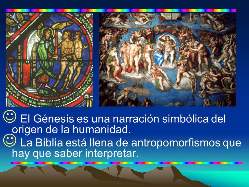 El Génesis es una narración simbólica del origen de la humanidad. La Biblia está llena de antropomorfismos que hay que saber interpretar.