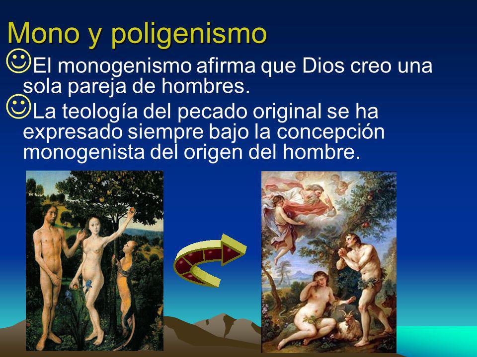 Mono y poligenismo El monogenismo afirma que Dios creo una sola pareja de hombres. La teología del pecado original se ha expresado siempre bajo la con