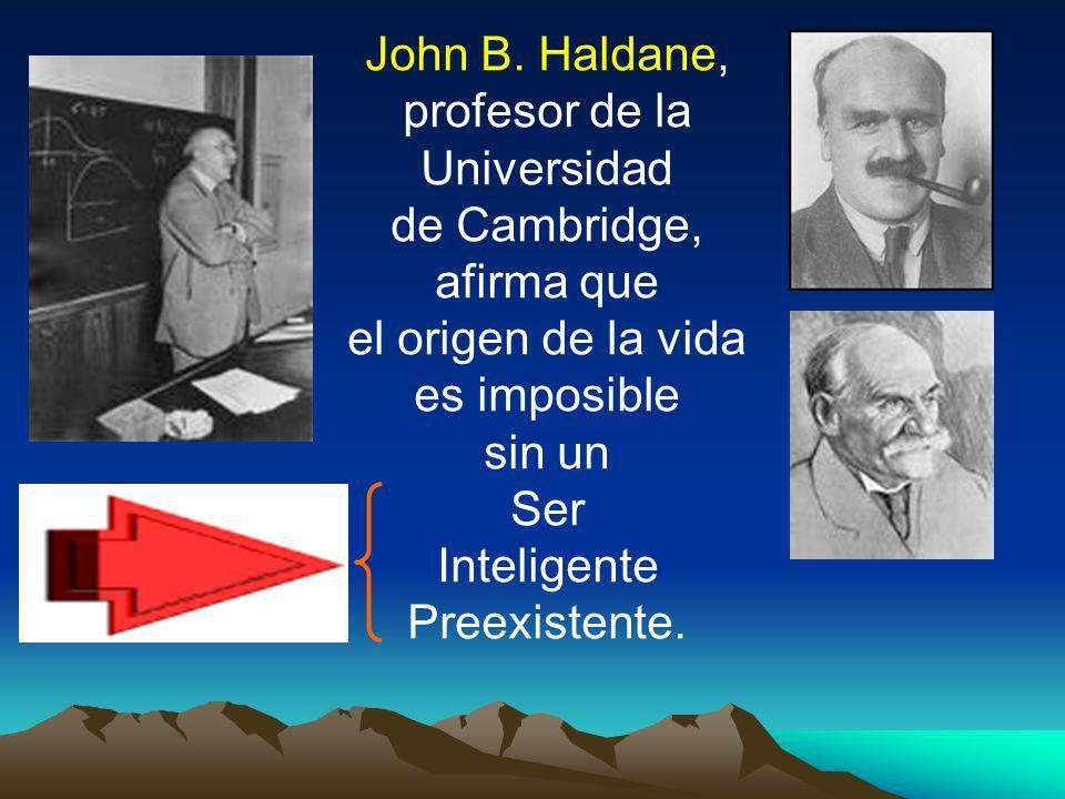 John B. Haldane, profesor de la Universidad de Cambridge, afirma que el origen de la vida es imposible sin un Ser Inteligente Preexistente.