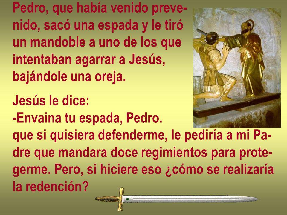 Pedro, que había venido preve- nido, sacó una espada y le tiró un mandoble a uno de los que intentaban agarrar a Jesús, bajándole una oreja. Jesús le