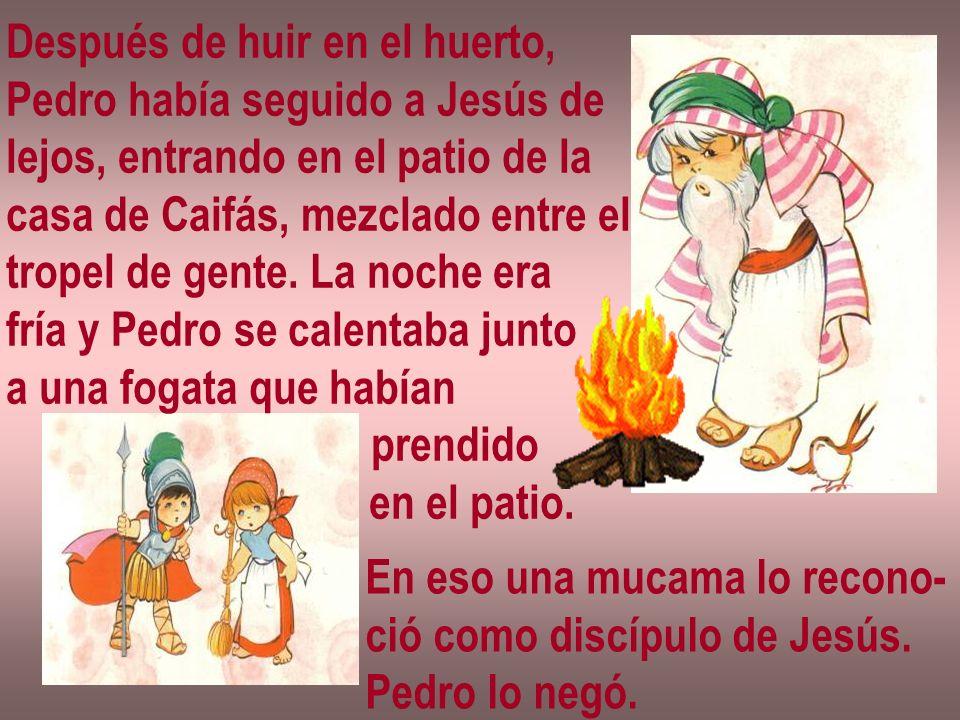 Después de huir en el huerto, Pedro había seguido a Jesús de lejos, entrando en el patio de la casa de Caifás, mezclado entre el tropel de gente. La n