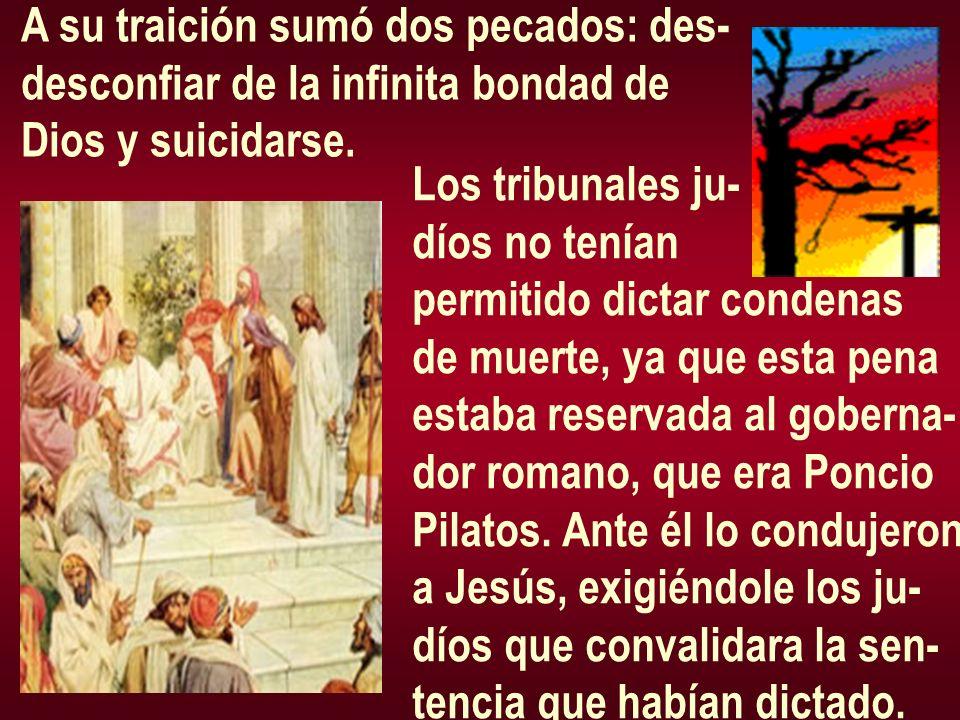 A su traición sumó dos pecados: des- desconfiar de la infinita bondad de Dios y suicidarse. Los tribunales ju- díos no tenían permitido dictar condena