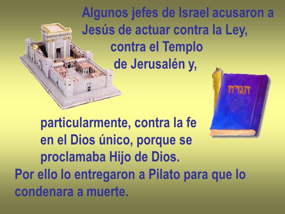 Algunos jefes de Israel acusaron a Jesús de actuar contra la Ley, contra el Templo de Jerusalén y, particularmente, contra la fe en el Dios único, por