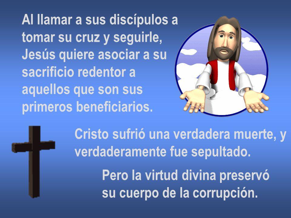 Al llamar a sus discípulos a tomar su cruz y seguirle, Jesús quiere asociar a su sacrificio redentor a aquellos que son sus primeros beneficiarios. Cr
