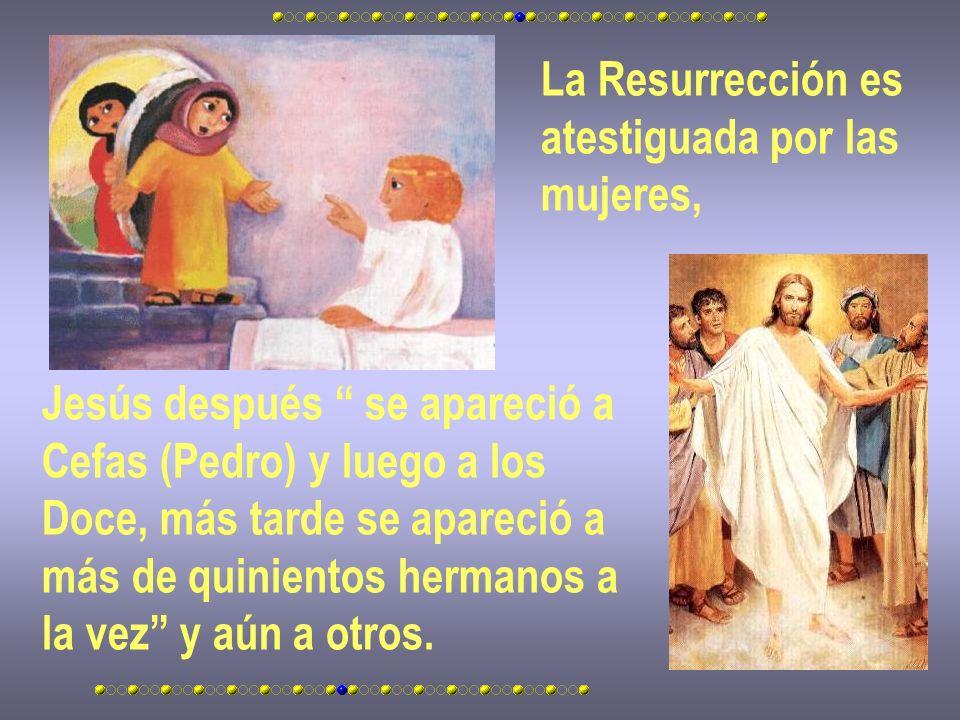 La Resurrección es atestiguada por las mujeres, Jesús después se apareció a Cefas (Pedro) y luego a los Doce, más tarde se apareció a más de quiniento