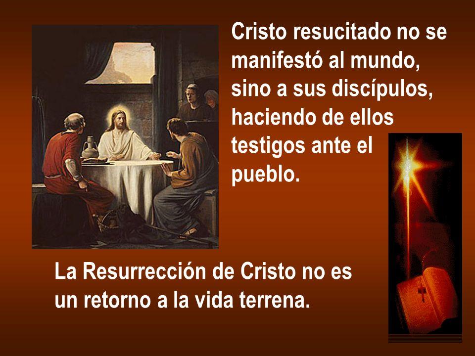 Cristo resucitado no se manifestó al mundo, sino a sus discípulos, haciendo de ellos testigos ante el pueblo. La Resurrección de Cristo no es un retor