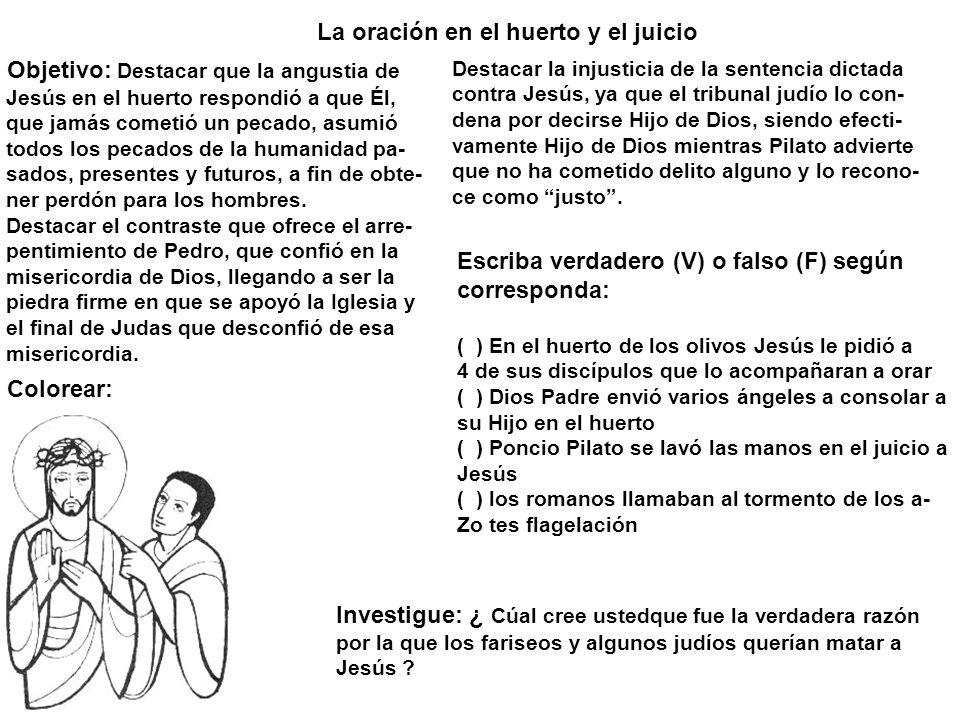 La oración en el huerto y el juicio Objetivo: Destacar que la angustia de Jesús en el huerto respondió a que Él, que jamás cometió un pecado, asumió t