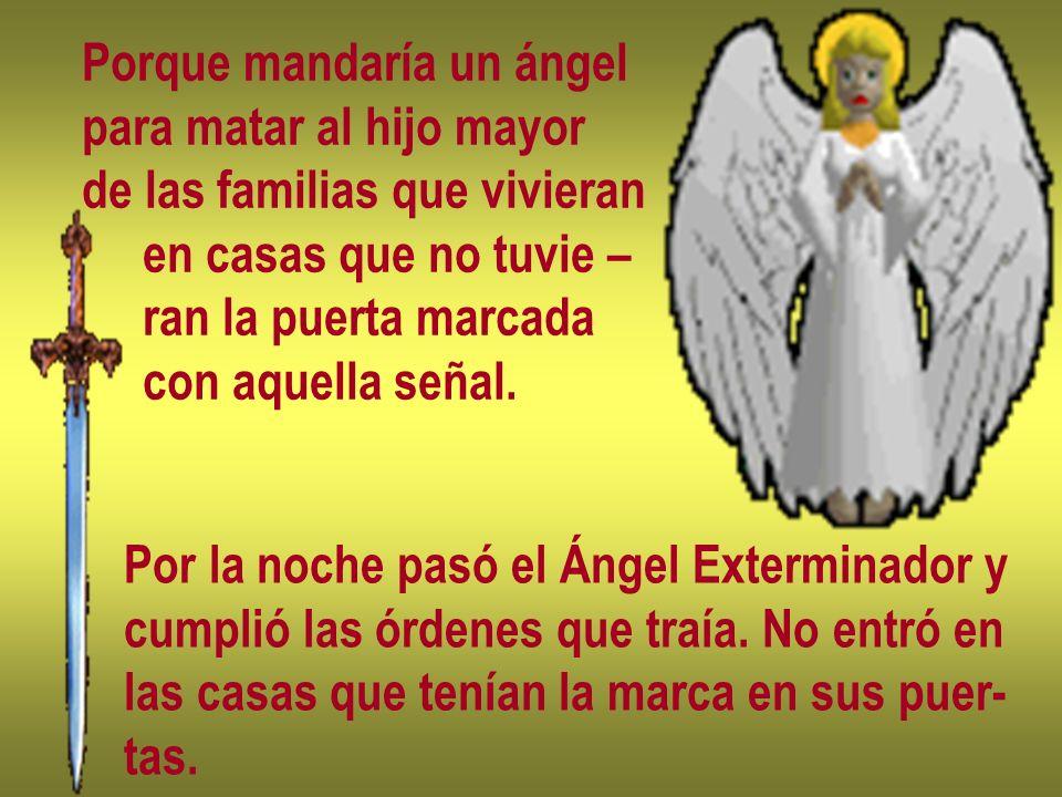 Porque mandaría un ángel para matar al hijo mayor de las familias que vivieran en casas que no tuvie – ran la puerta marcada con aquella señal. Por la