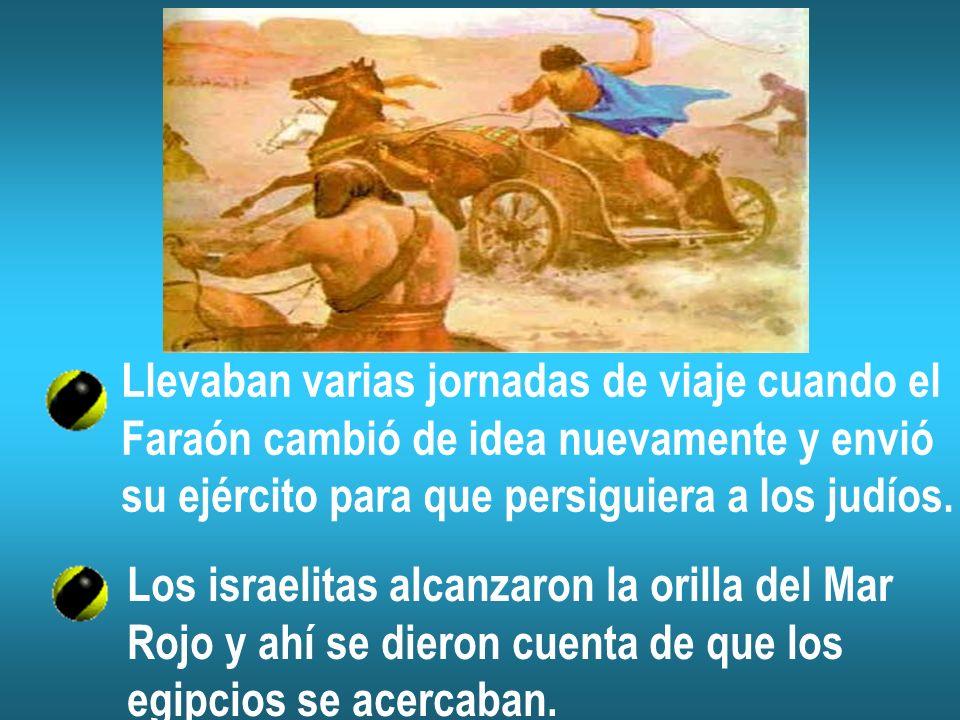 Llevaban varias jornadas de viaje cuando el Faraón cambió de idea nuevamente y envió su ejército para que persiguiera a los judíos. Los israelitas alc