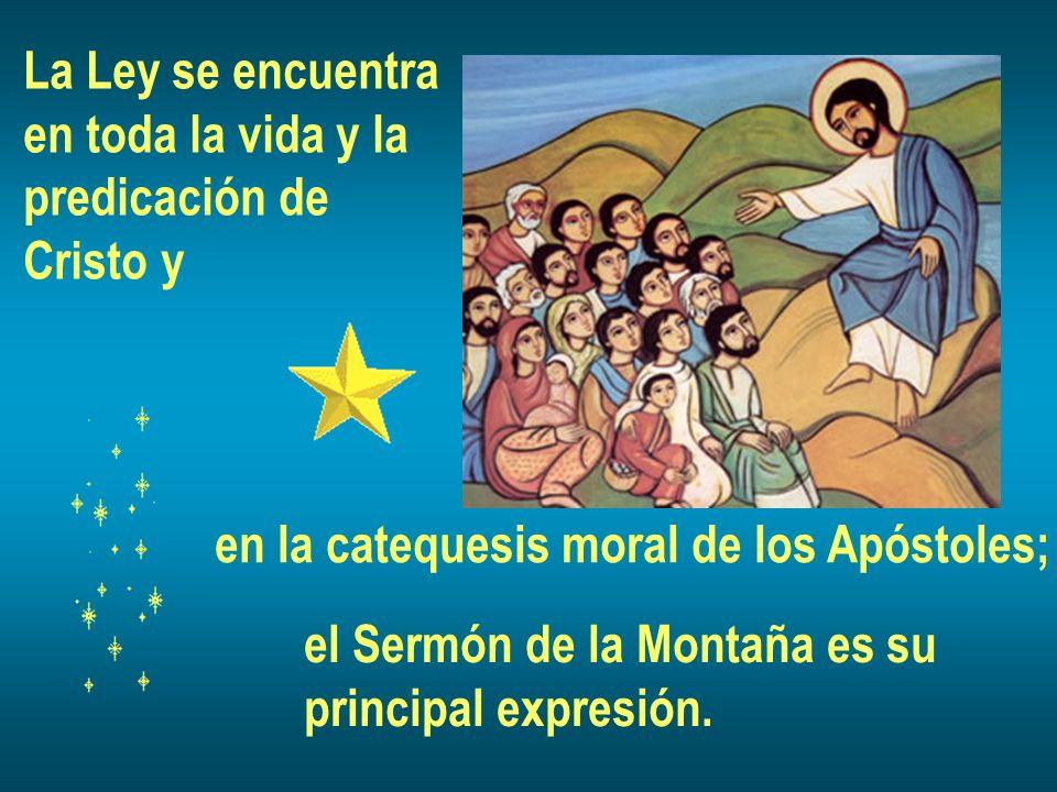La Ley se encuentra en toda la vida y la predicación de Cristo y en la catequesis moral de los Apóstoles; el Sermón de la Montaña es su principal expr