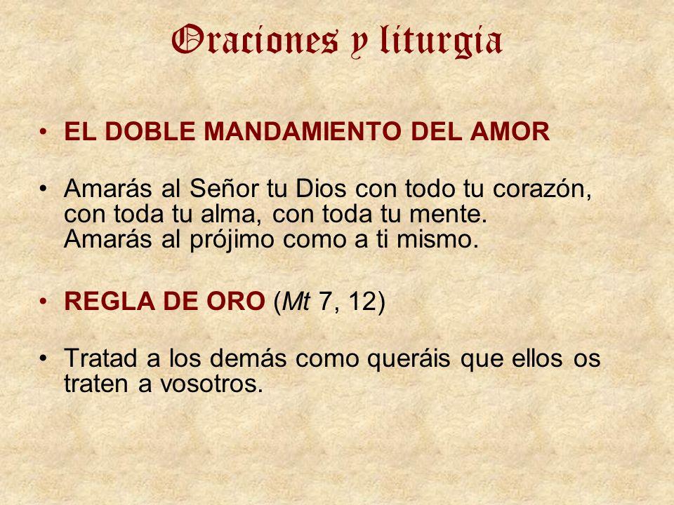 Oraciones y liturgia EL DOBLE MANDAMIENTO DEL AMOR Amarás al Señor tu Dios con todo tu corazón, con toda tu alma, con toda tu mente. Amarás al prójimo