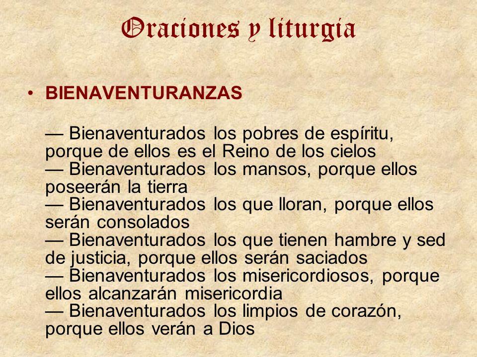 Oraciones y liturgia BIENAVENTURANZAS Bienaventurados los pobres de espíritu, porque de ellos es el Reino de los cielos Bienaventurados los mansos, po