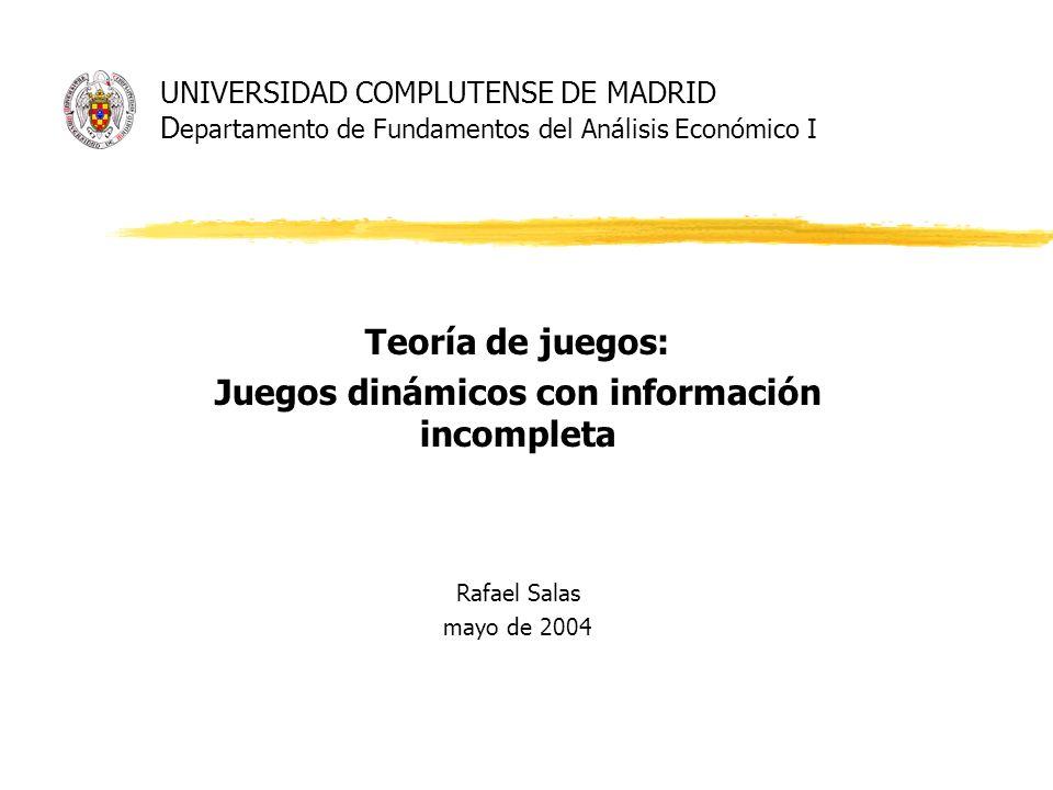 UNIVERSIDAD COMPLUTENSE DE MADRID D epartamento de Fundamentos del Análisis Económico I Teoría de juegos: Juegos dinámicos con información incompleta