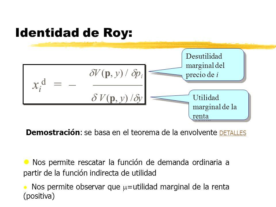 Identidad de Roy: Differentiate w.r.t. p i. Use Shephard s Lemma V (p, y) / p i x i d = – V (p, y) / y V (p, y) / p i x i d = – V (p, y) / y Desutilid