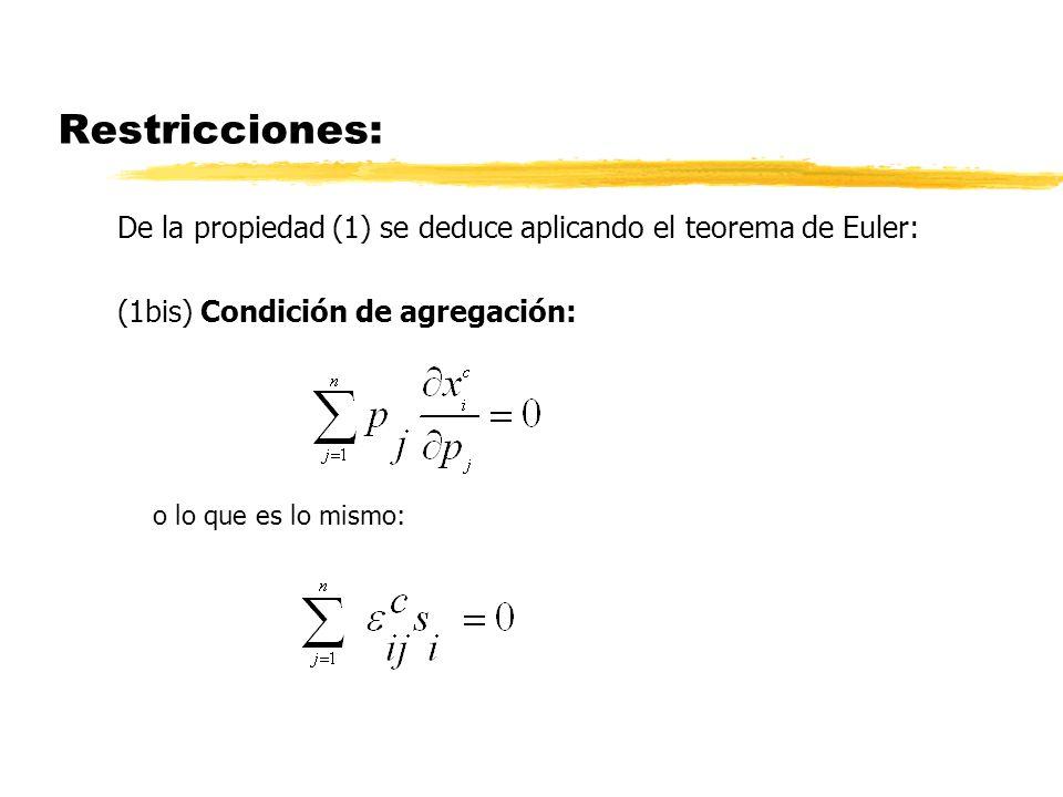 Restricciones: De la propiedad (1) se deduce aplicando el teorema de Euler: (1bis) Condición de agregación: o lo que es lo mismo: