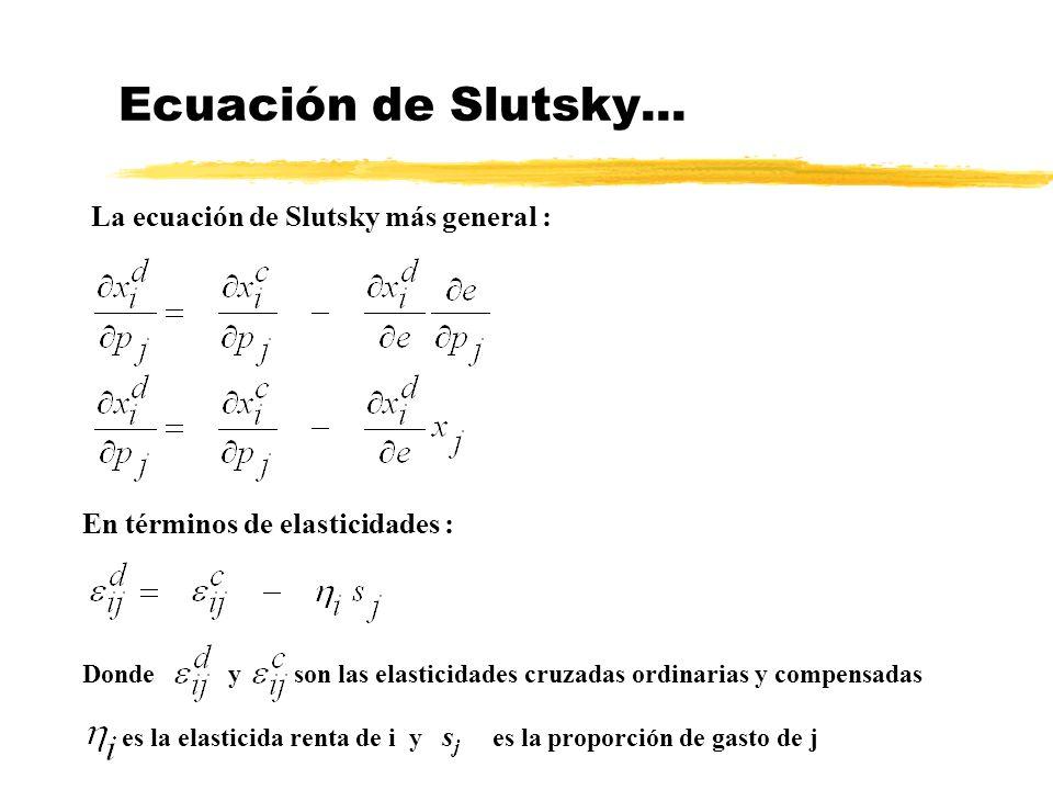 Ecuación de Slutsky... La ecuación de Slutsky más general : En términos de elasticidades : Donde y son las elasticidades cruzadas ordinarias y compens