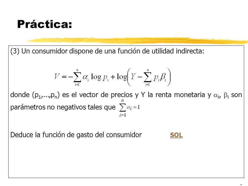 Práctica: (3) Un consumidor dispone de una función de utilidad indirecta: donde (p 1,...,p n ) es el vector de precios y Y la renta monetaria y i, i s