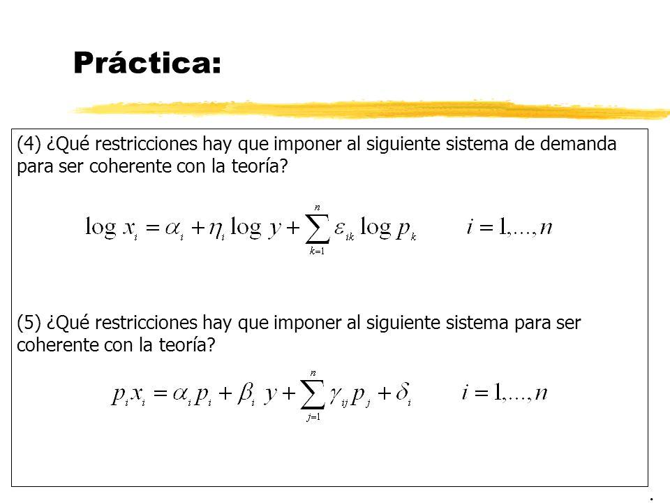 Práctica: (4) ¿Qué restricciones hay que imponer al siguiente sistema de demanda para ser coherente con la teoría? (5) ¿Qué restricciones hay que impo