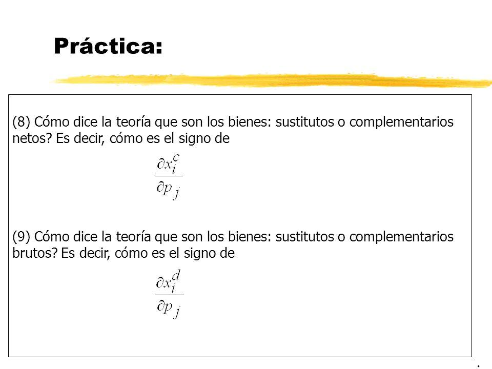 Práctica: (8) Cómo dice la teoría que son los bienes: sustitutos o complementarios netos? Es decir, cómo es el signo de (9) Cómo dice la teoría que so