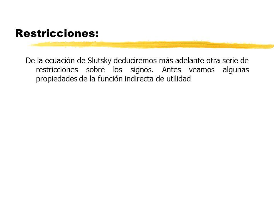 Restricciones: De la ecuación de Slutsky deduciremos más adelante otra serie de restricciones sobre los signos. Antes veamos algunas propiedades de la
