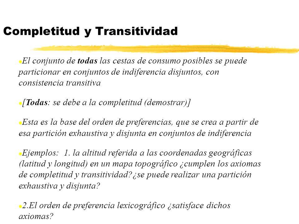 l El conjunto de todas las cestas de consumo posibles se puede particionar en conjuntos de indiferencia disjuntos, con consistencia transitiva l [Toda