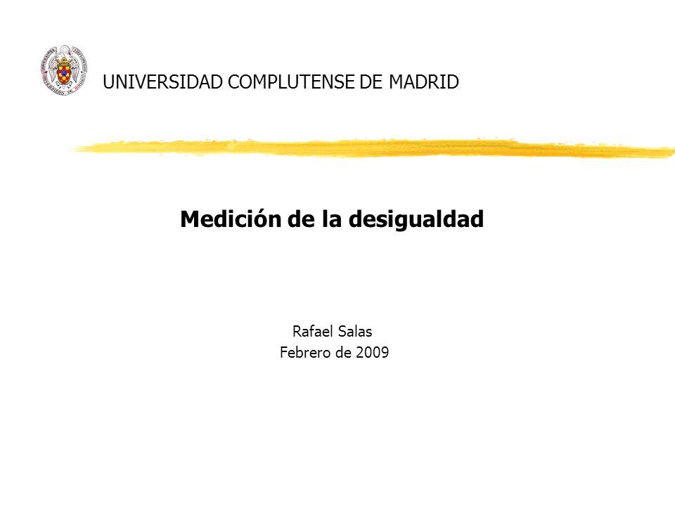 UNIVERSIDAD COMPLUTENSE DE MADRID Medición de la desigualdad Rafael Salas Febrero de 2009