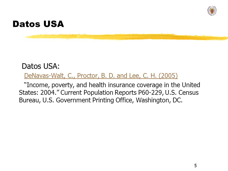 5 Datos USA Datos USA: DeNavas-Walt, C., Proctor, B. D. and Lee, C. H. (2005) Income, poverty, and health insurance coverage in the United States: 200