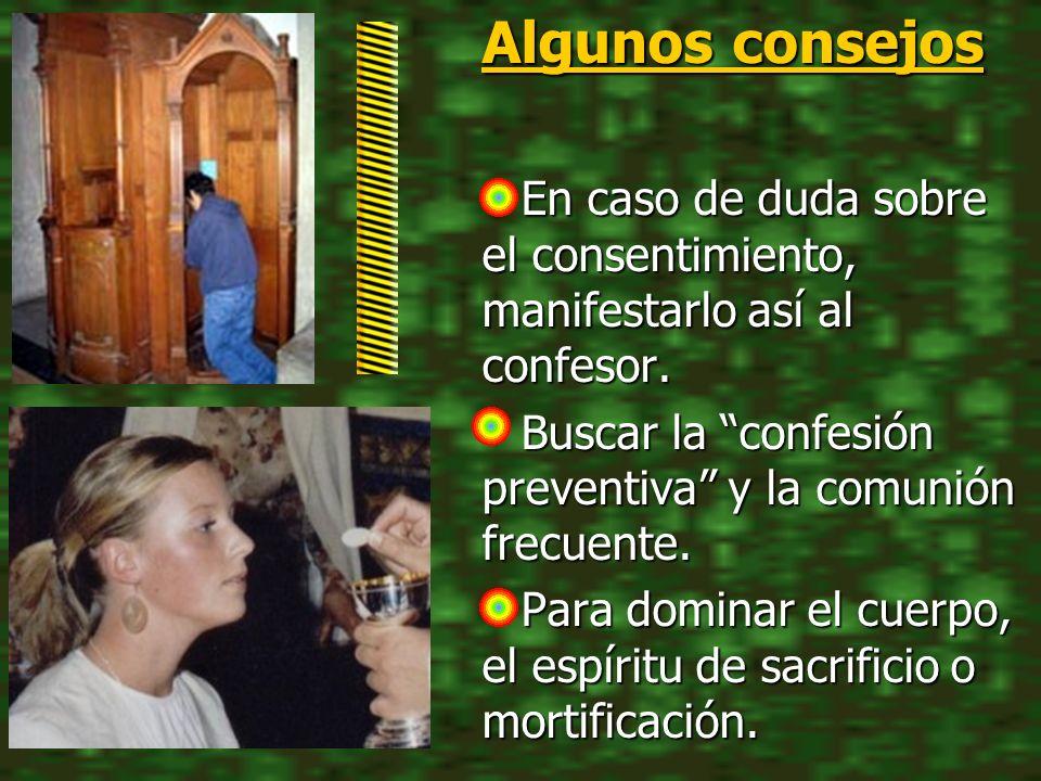 Algunos consejos En caso de duda sobre el consentimiento, manifestarlo así al confesor. En caso de duda sobre el consentimiento, manifestarlo así al c