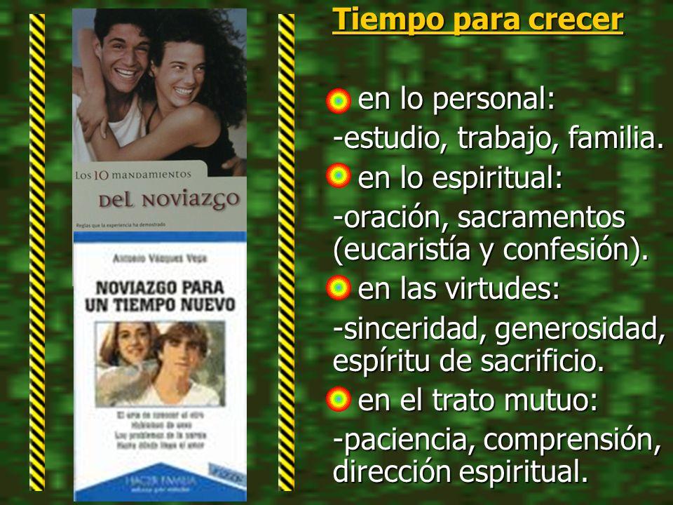 Tiempo para crecer en lo personal: en lo personal: -estudio, trabajo, familia. en lo espiritual: en lo espiritual: -oración, sacramentos (eucaristía y