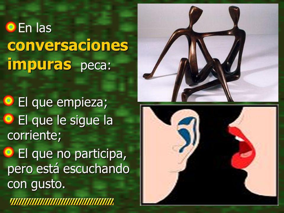 as conversaciones impuras peca: En las conversaciones impuras peca: El que empieza; El que empieza; El que le sigue la corriente; El que le sigue la c