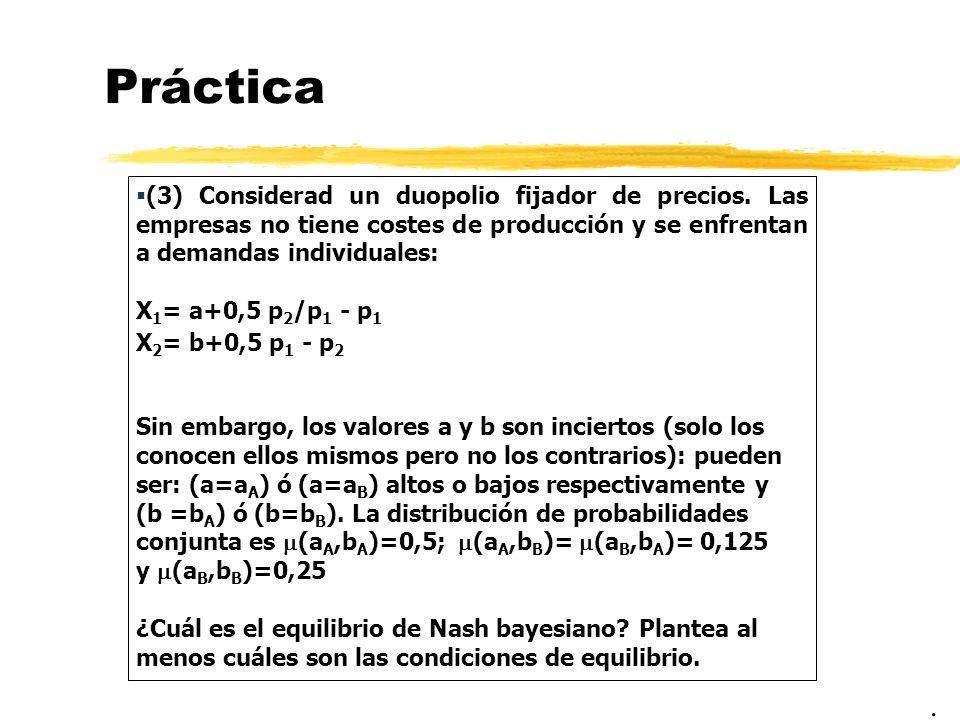 Práctica (3) Considerad un duopolio fijador de precios. Las empresas no tiene costes de producción y se enfrentan a demandas individuales: X 1 = a+0,5