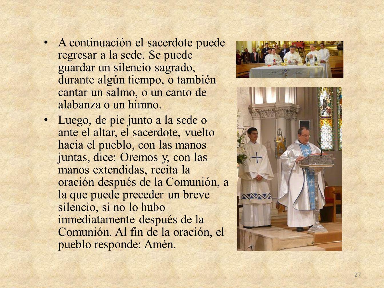 A continuación el sacerdote puede regresar a la sede. Se puede guardar un silencio sagrado, durante algún tiempo, o también cantar un salmo, o un cant
