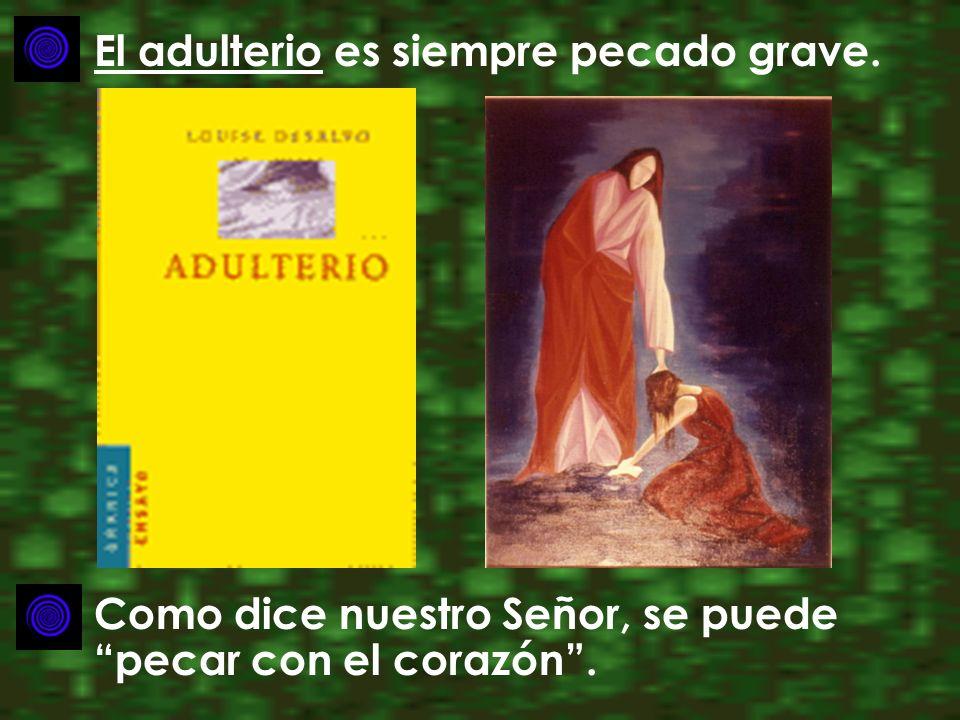 El adulterio es siempre pecado grave. Como dice nuestro Señor, se puede pecar con el corazón.