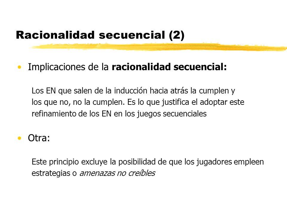 Racionalidad secuencial (2) Implicaciones de la racionalidad secuencial: Los EN que salen de la inducción hacia atrás la cumplen y los que no, no la c