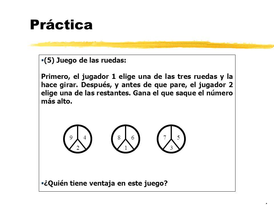 Práctica (5) Juego de las ruedas: Primero, el jugador 1 elige una de las tres ruedas y la hace girar. Después, y antes de que pare, el jugador 2 elige