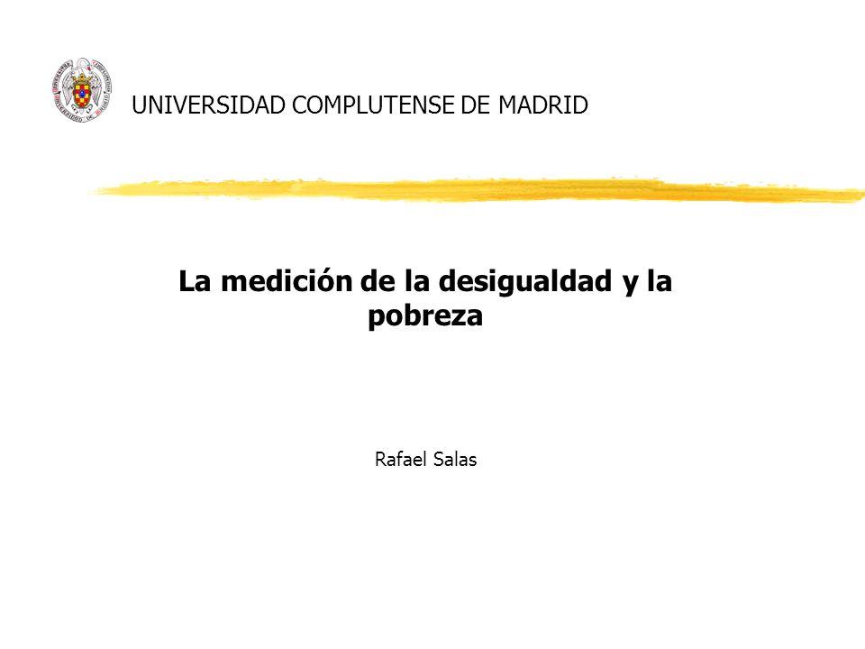 UNIVERSIDAD COMPLUTENSE DE MADRID La medición de la desigualdad y la pobreza Rafael Salas