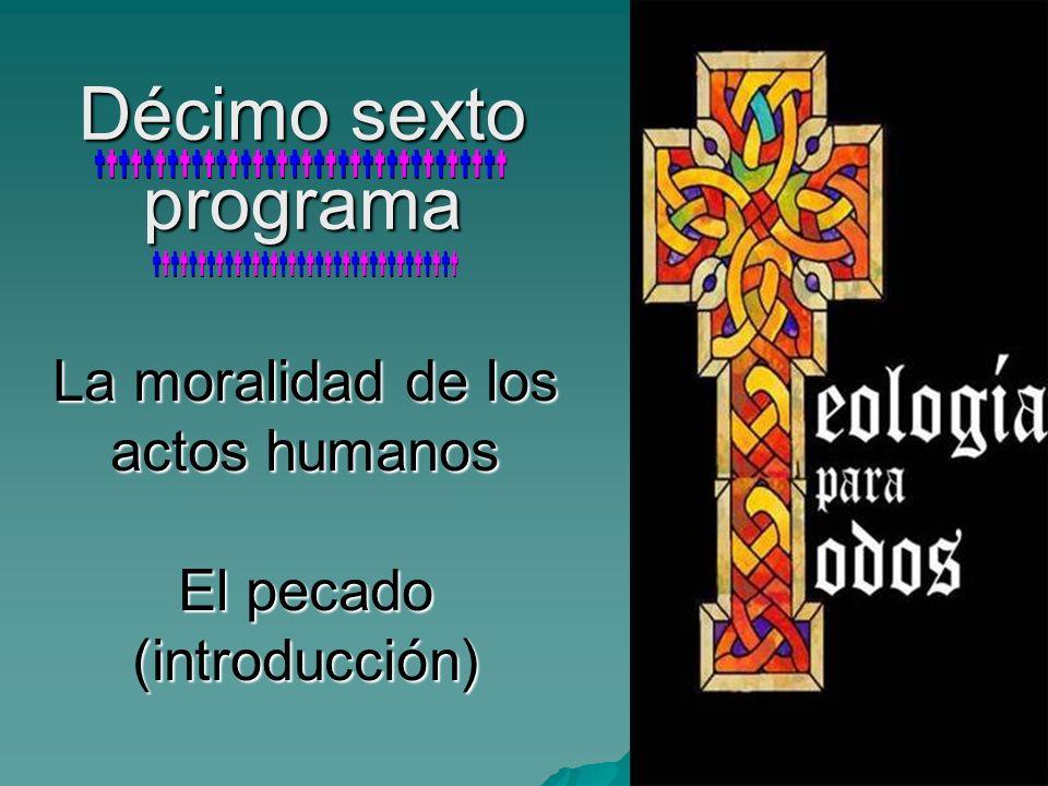 Décimo sexto programa La moralidad de los actos humanos El pecado (introducción)